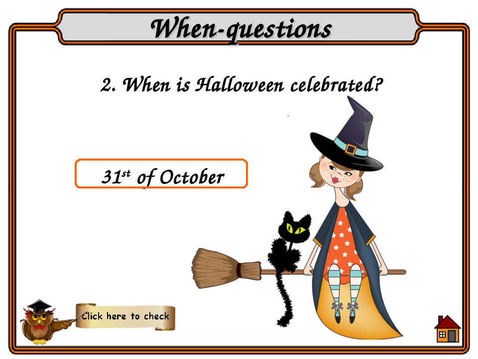2. When is Halloween celebrated? When-questions 31st of October