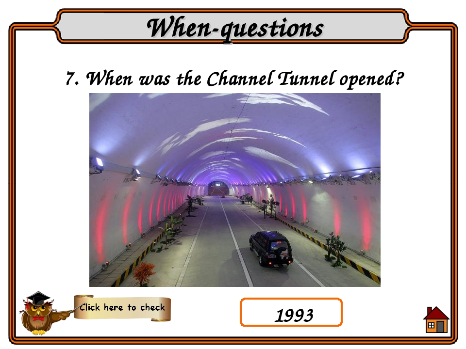 7. When was the Channel Tunnel opened? When-questions 1993