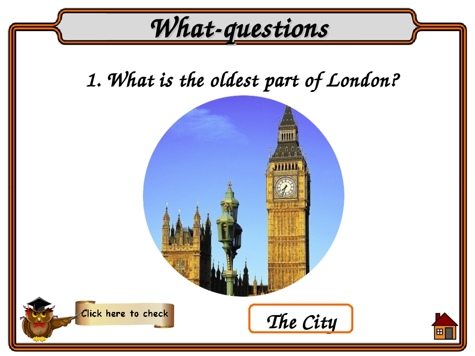1. What is the oldest part of London? What-questions The City