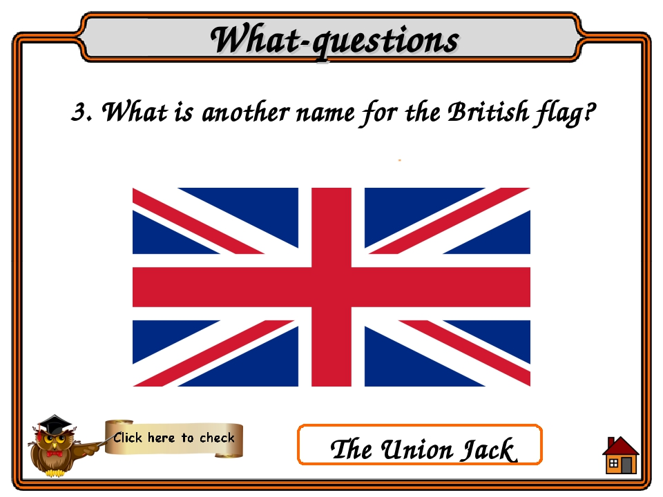 3. What is another name for the British flag? What-questions The Union Jack