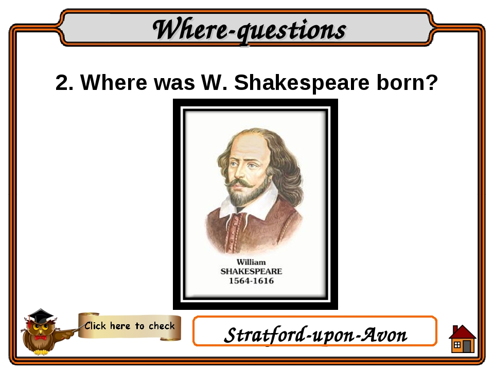 2. Where was W. Shakespeare born? Where-questions Stratford-upon-Avon