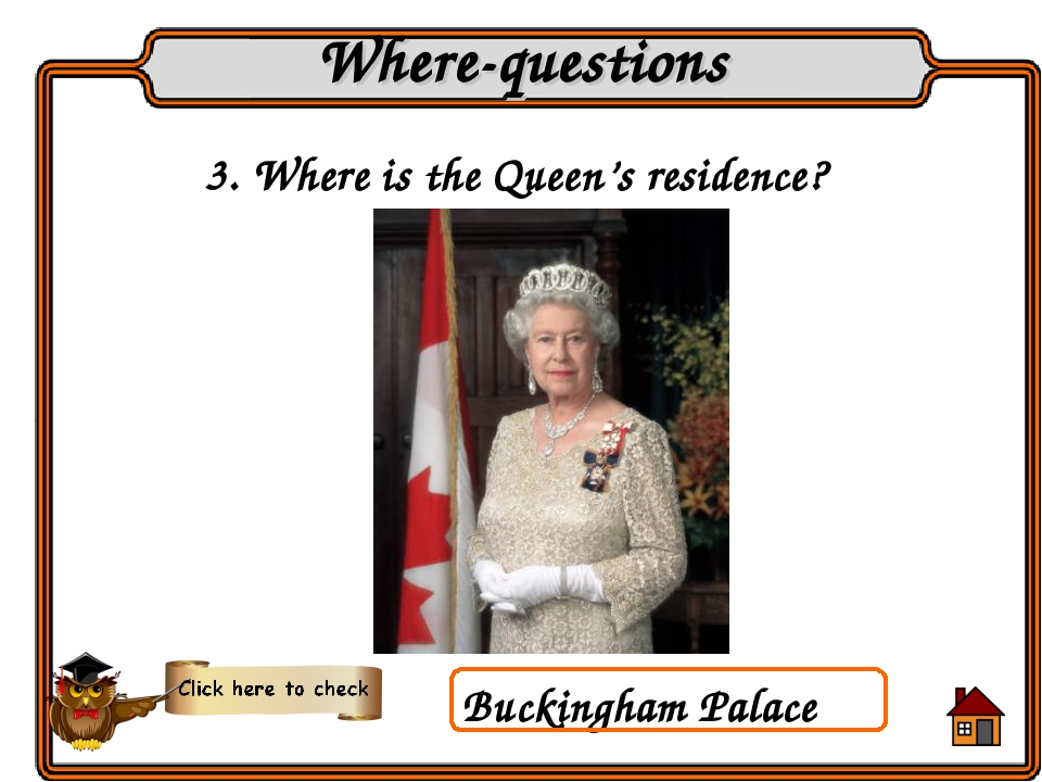 Buckingham Palace 3. Where is the Queen's residence? Where-questions