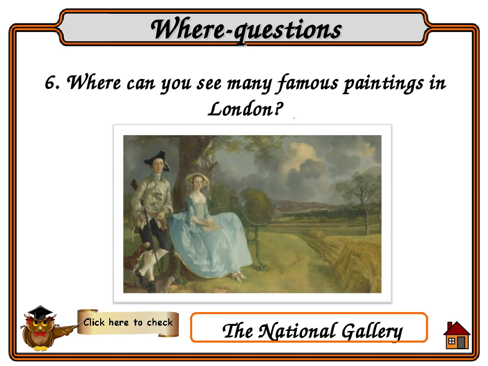 6. Where can you see many famous paintings in London? Where-questions The Nat...