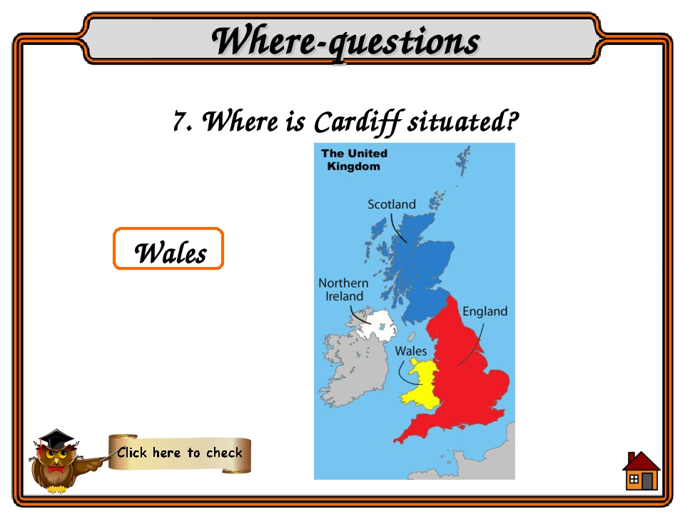 Wales 7. Where is Cardiff situated? Where-questions