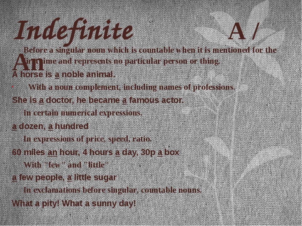 Indefinite A / An Before a singular noun which is countable when it is mentio...