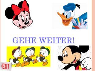 GEHE WEITER!