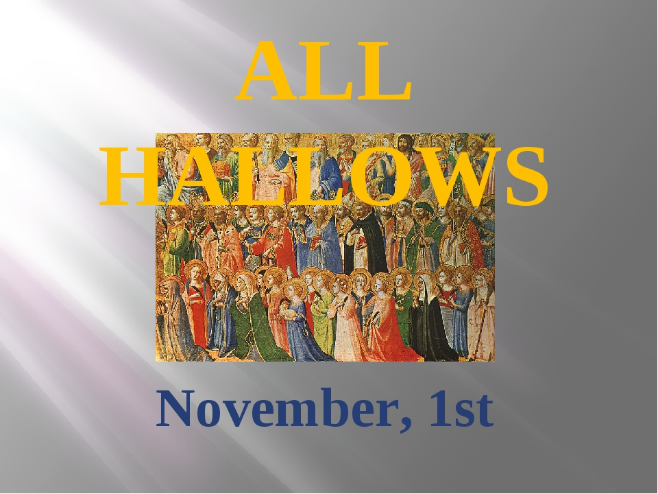 ALL HALLOWS November, 1st