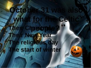 October 31 was also what for the Celtic people?  Their Christmas Their New Ye
