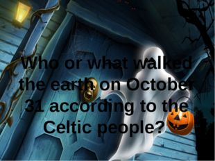 Who or what walked the earth on October 31 according to the Celtic people?