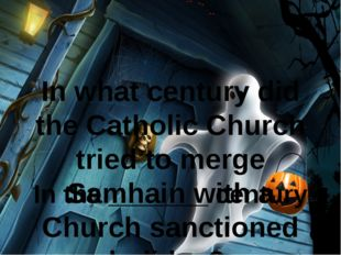 In what century did the Catholic Church tried to merge Samhain with a Church