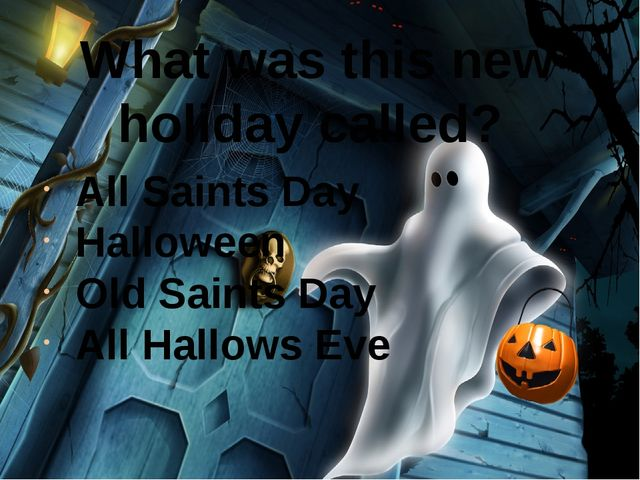 What was this new holiday called?  All Saints Day Halloween Old Saints Day Al...