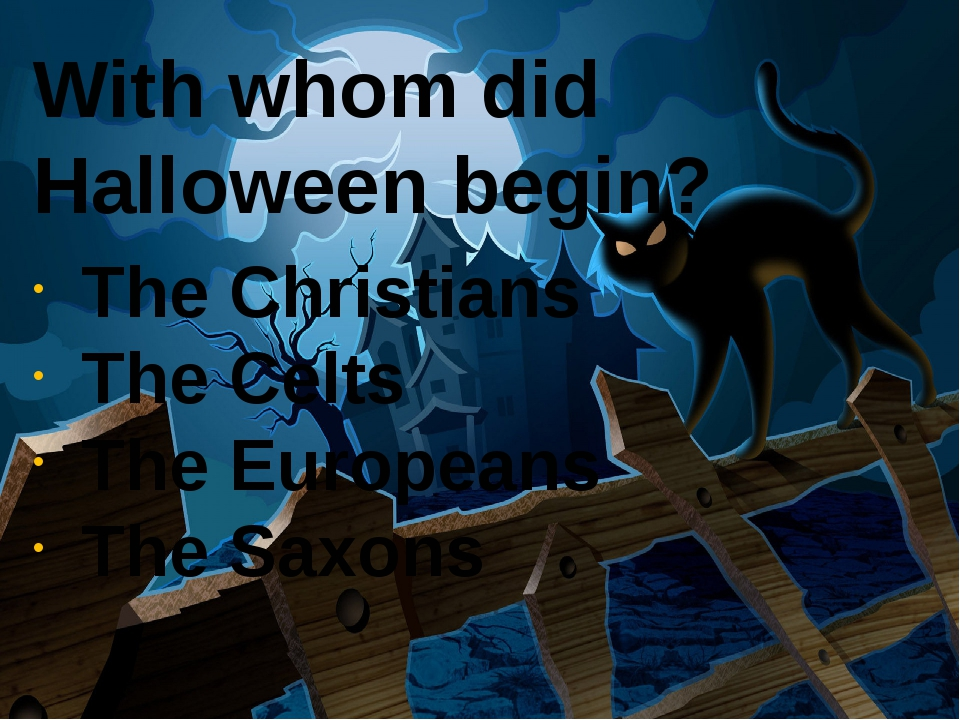 With whom did Halloween begin?  The Christians The Celts The Europeans The Sa...
