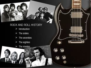 ROCK AND ROLL HISTORY Introduction The sixties The seventies The eighties The