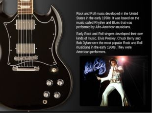 Rock and Roll music developed in the United States in the early 1950s. It was