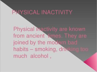 PHYSICAL INACTIVITY Physical inactivity are known from ancient times. They ar