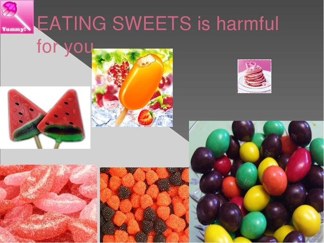 EATING SWEETS is harmful for you.