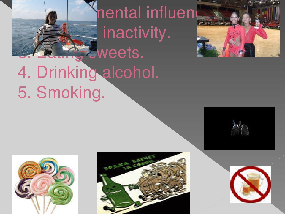 1. Environmental influence. 2. Physical inactivity. 3. Eating sweets. 4. Drin...