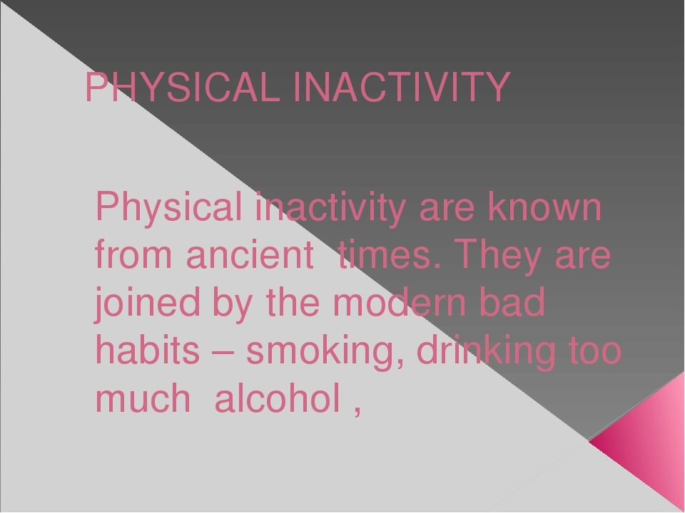 PHYSICAL INACTIVITY Physical inactivity are known from ancient times. They ar...