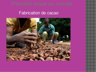 Première place au monde Fabrication de cacao