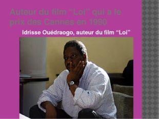 """Auteur du film """"Loi"""" qui a le prix des Cannes en 1990 Idrisse Ouédraogo, aute"""