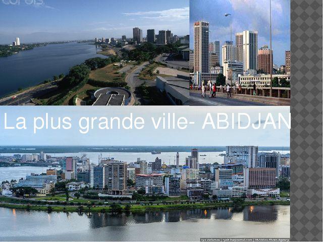 La plus grande ville- ABIDJAN