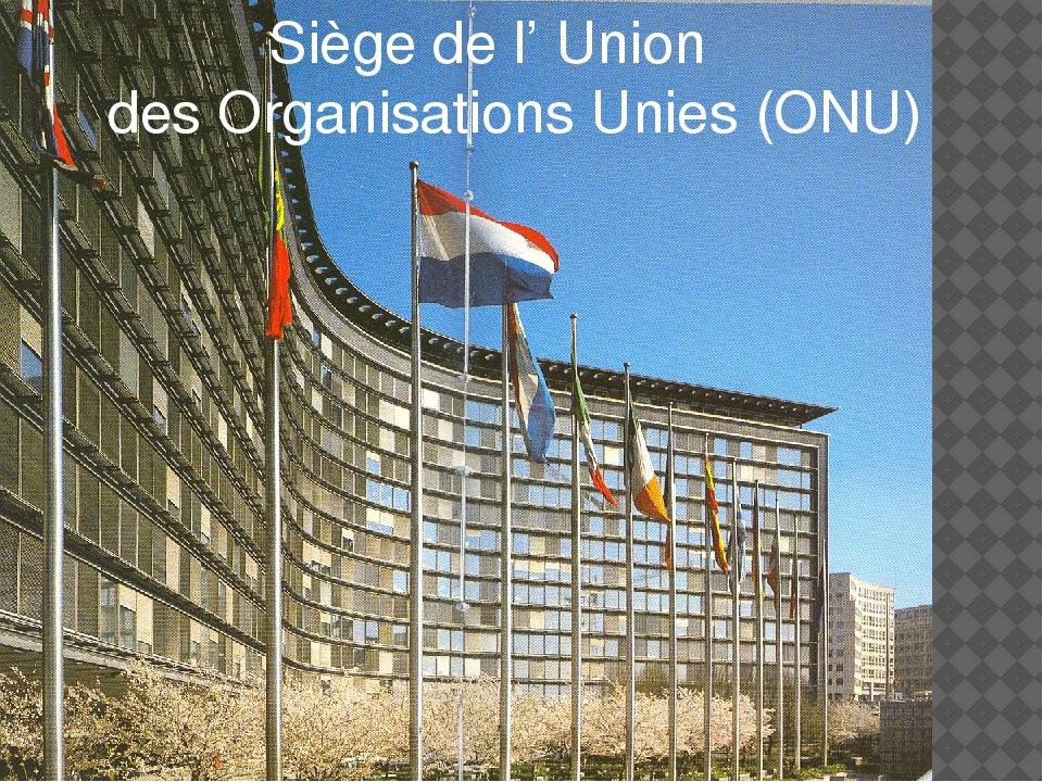 Siège de l' Union des Organisations Unies (ONU)