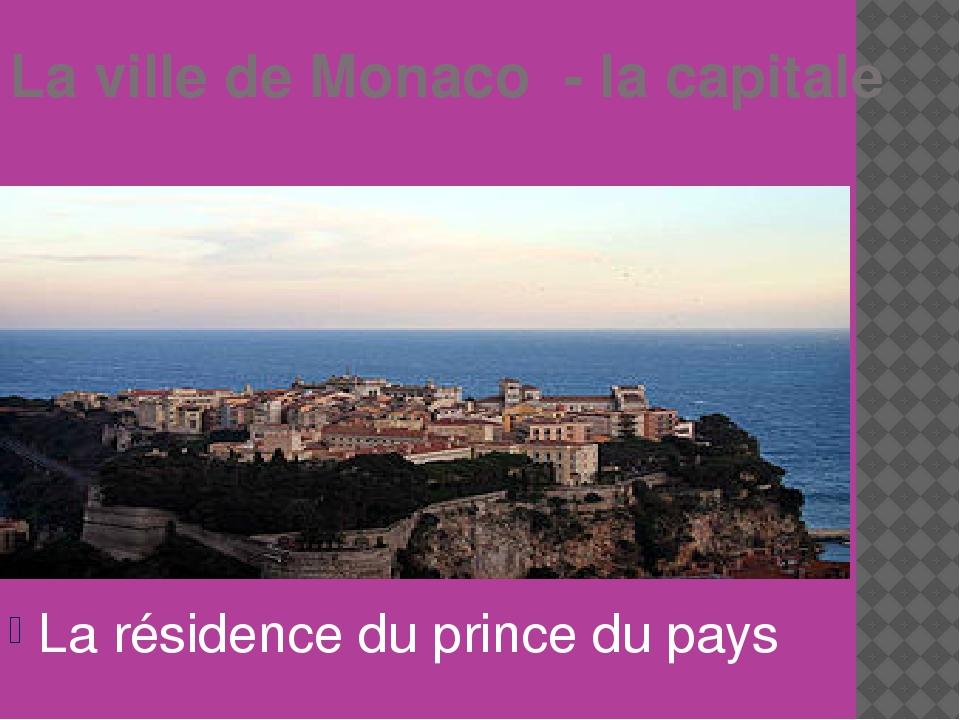 La ville de Monaco - la capitale La résidence du prince du pays