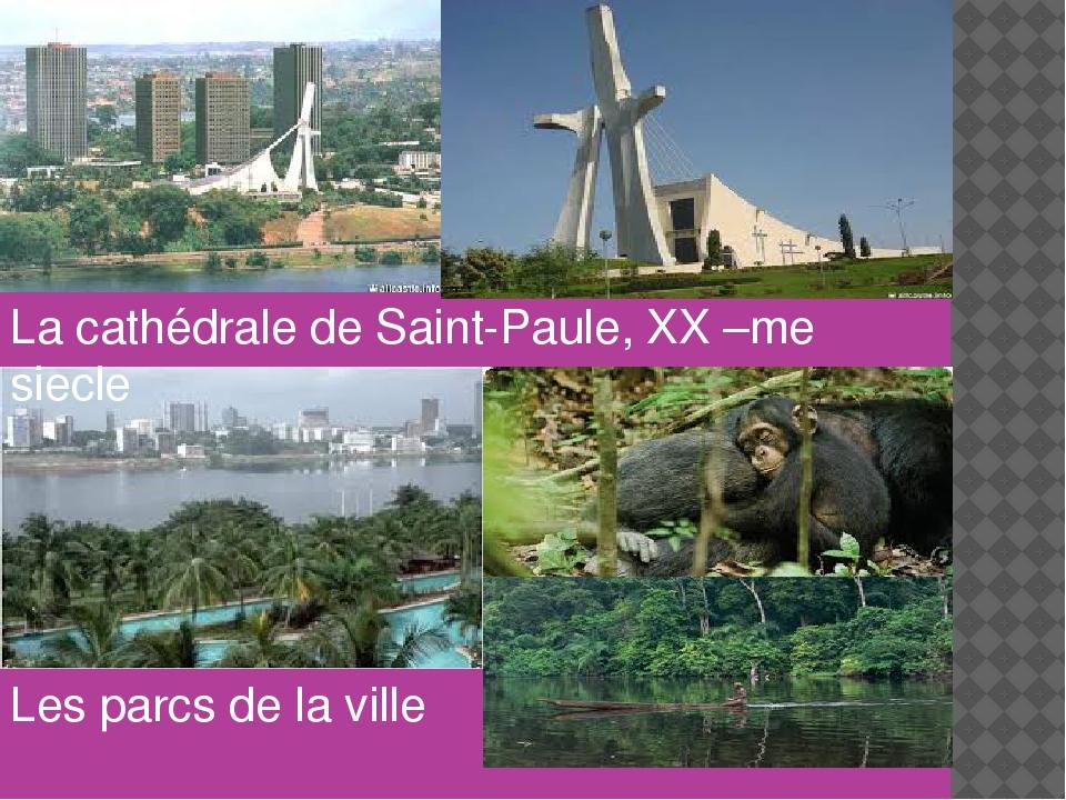 La cathédrale de Saint-Paule, XX –me siecle Les parcs de la ville