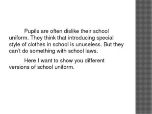 Pupils are often dislike their school uniform. They think that introducing