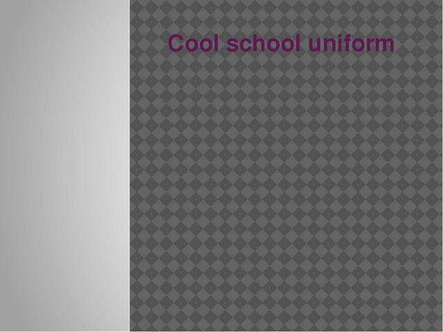 Cool school uniform Hbhbh,kkkkk