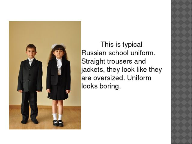 This is typical Russian school uniform. Straight trousers and jackets, the...