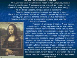 ЖИЗНЬ ПО ЗОЛОТОМУ СЕЧЕНИЮ Ф.М.Достоевский, устами своего героя, князя Мышкина