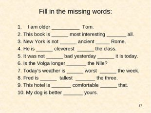* Fill in the missing words: I am older __________ Tom. 2. This book is _____