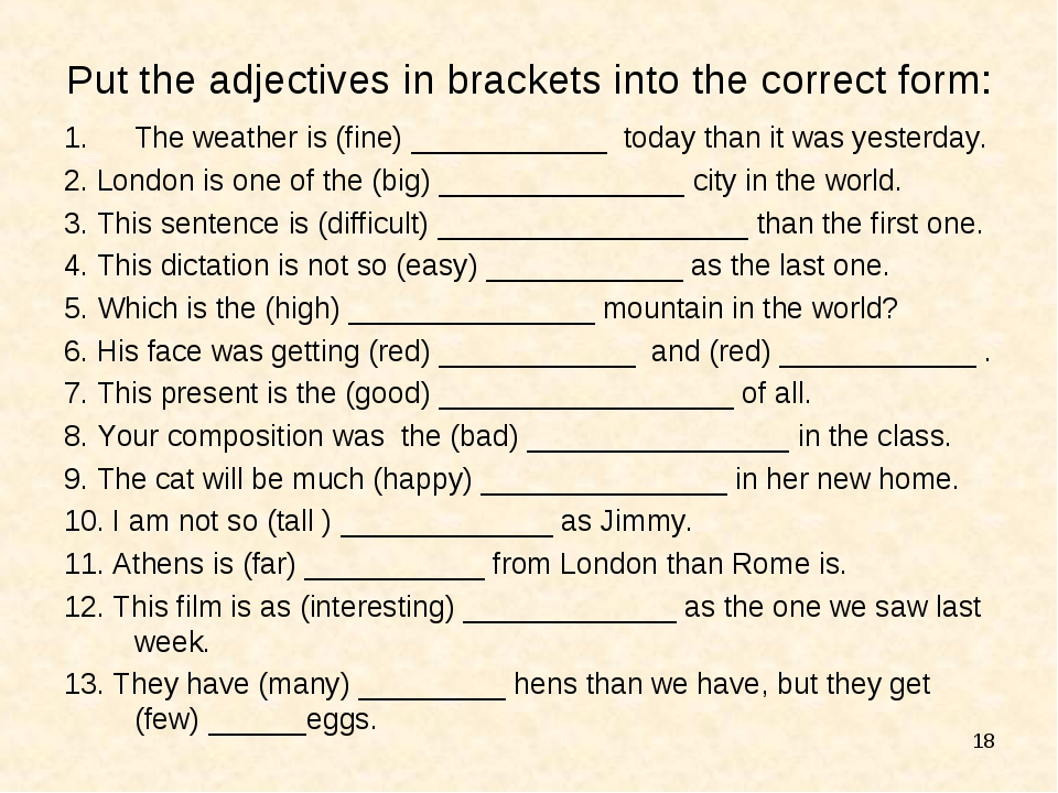 * Put the adjectives in brackets into the correct form: The weather is (fine)...