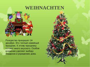 WEIHNACHTEN Рождество празднуют 24 декабря. Это теплый семейный праздник. К э