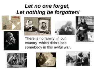 Let no one forget, Let nothing be forgotten! There is no family in our countr
