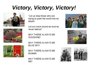 """Victory, Victory, Victory! """"Let us stop those who are trying to push the worl"""
