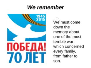 We remember We must come down the memory about one of the most terrible war,