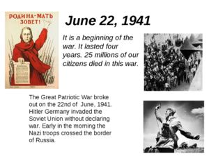 June 22, 1941 It is a beginning of the war. It lasted four years. 25 millions