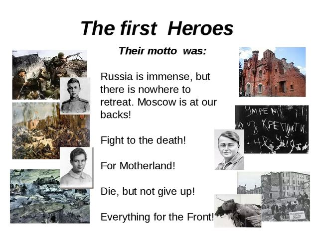 The first Heroes Their motto was: Russia is immense, but there is nowhere to...