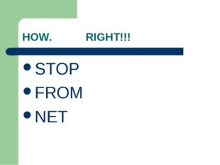 HOW. RIGHT!!! STOP FROM NET
