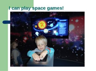 I can play space games!