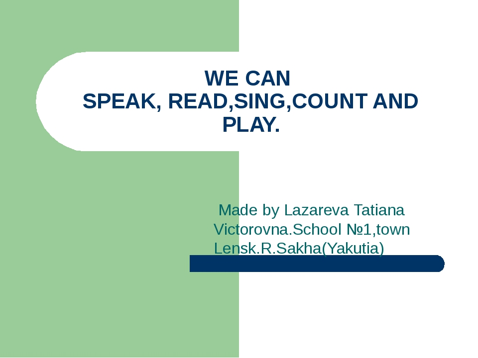 WE CAN SPEAK, READ,SING,COUNT AND PLAY. Made by Lazareva Tatiana Victorovna.S...