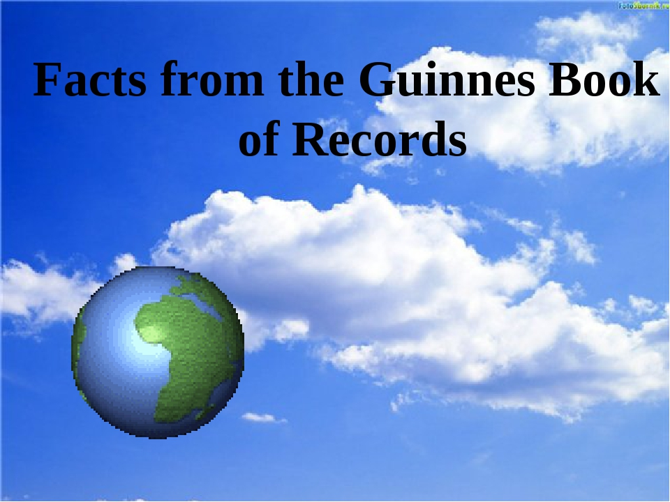 Facts from the Guinnes Book of Records
