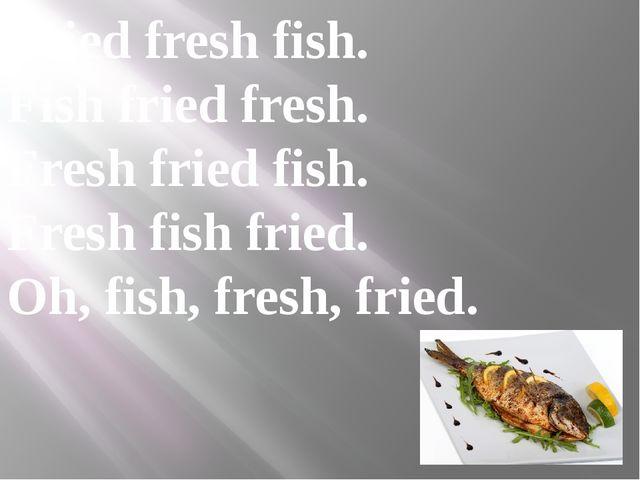 Fried fresh fish. Fish fried fresh. Fresh fried fish. Fresh fish fried. Oh, f...
