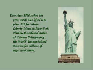 Ever since 1886, when her great torch was lifted into place 305 feet above Li