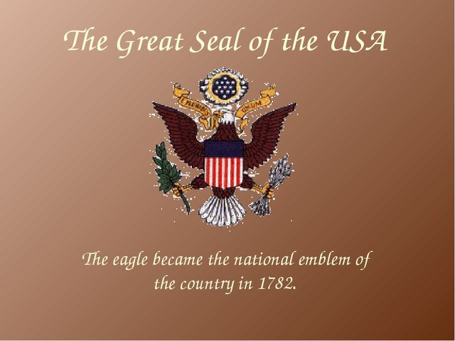 The Great Seal of the USA The eagle became the national emblem of the country...