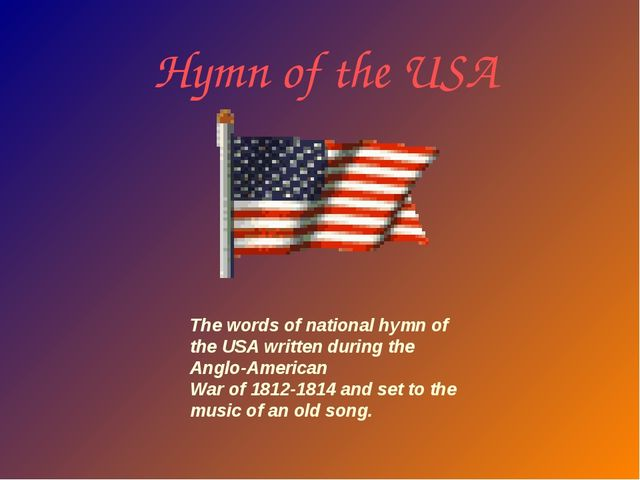 Hymn of the USA The words of national hymn of the USA written during the Angl...