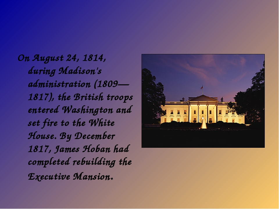 On August 24, 1814, during Madison's administration (1809— 1817), the British...