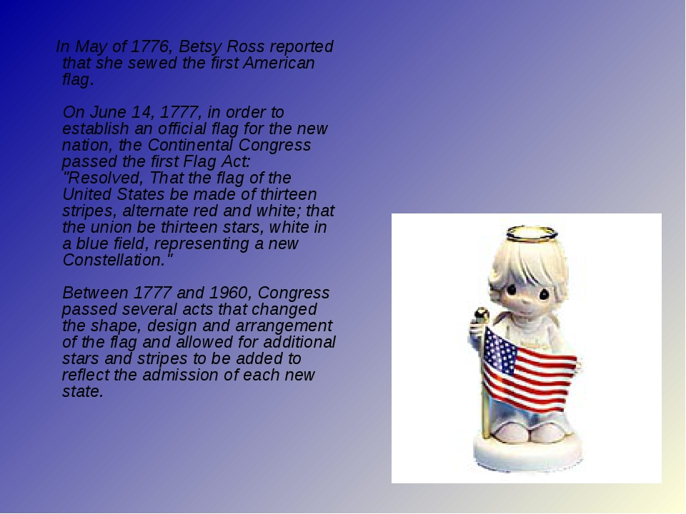 In May of 1776, Betsy Ross reported that she sewed the first American flag....